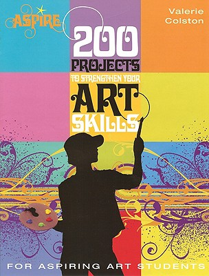 200 Projects to Strengthen Your Art Skills By Colston, Valerie